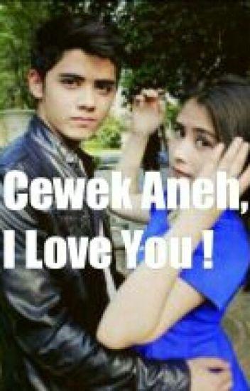 Cewek Aneh, I love you!
