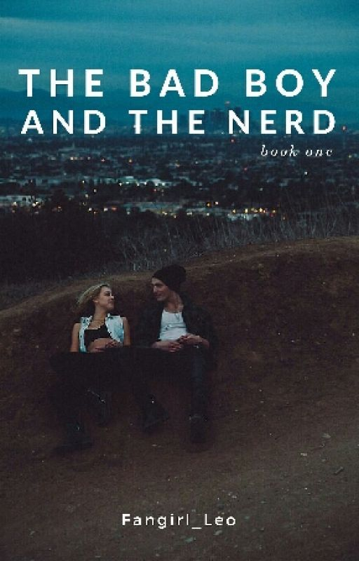 The Bad Boy And The Nerd #Wattys2016(Book 1) by Fangirl_Leo