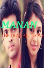 MANAN BETRAYAL TO  LOVE  by yaminichowdar1