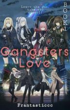 The Gangsters Love         (BOOK 1) by Frantasticcc
