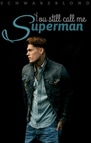 You still call me Superman