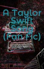 A Taylor Swift Song (Fan Fic) by sarahnewville