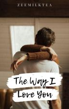 The Way I Love You [COMPLETED] by AngelZipora