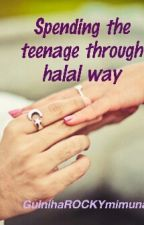 Spending The Teenage Through Halal Way by GulNihaROCKYmumina
