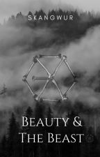 Beauty & The Beast [Kai, Sehun, and Chanyeol FF] [END] by fangirl_liar