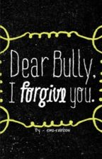Dear Bully, I forgive you {Complete} by Wolf123450