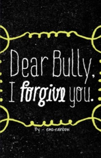 Dear Bully, I forgive you {Complete}