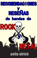 Recomencaciones y Reseñas de bandas de Rock y Metal. by polly-ulrich