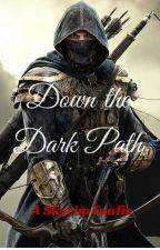 Down the Dark Path (A Skyrim Fanfiction) by AdhyanthAjay