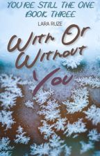 With Or Without You (Completed) by LaraRuze