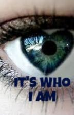 It's who I am.. by luvart3
