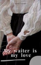 My Waiter Is My Love [HUNZY] by RahmaTuasamu