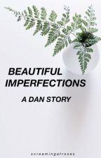 BEAUTIFUL IMPERFECTIONS - DAN by ScreamingAtRoses