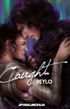 Caught. (Reylo Fanfiction) by SparklingJulia