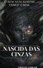 Nascida Das Cinzas! by EwellinAndrade