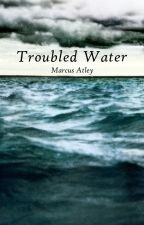 Troubled Water (working title) (Book 2 Coming 2016) by MarcusAtley