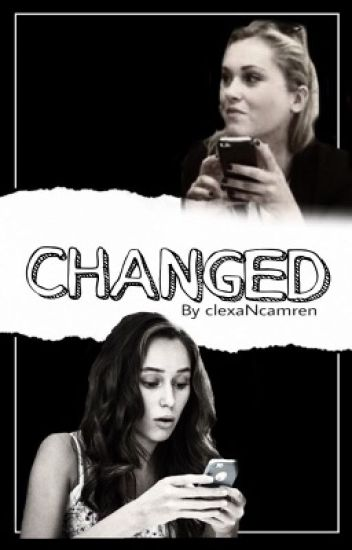 Changed. (Modern Day CLEXA AU)
