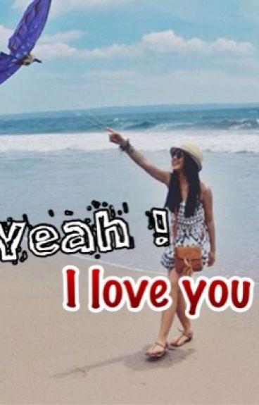 YEAH ! I LOVE YOU