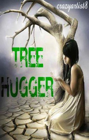 Tree Hugger [on hold]