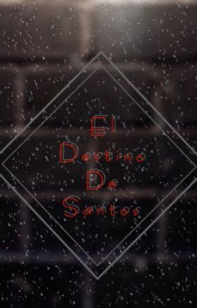 El Destino De Santos by IvanGL98