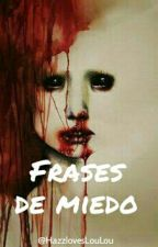 Frases De Miedo by HazzlovesLouLou