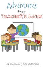 Adventures From Teacher's Land by R_IsForGirlsWhoRock