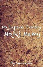 Najlepsze Teksty Mojej Mamy [zawieszone] by Aniolowa