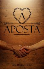 A Aposta (DISPONÍVEL ATÉ 31/12/2016) by AnaBeaNunes