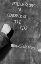 Senior Slump Or Comeback Of The Year by kayiswritting