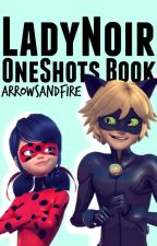 LadyNoir One Shots by ArrowsAndFire