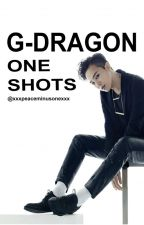 G-DRAGON ONE SHOTS by xxxpeaceminusonexxx