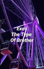 Exo's The Type Of Brother by Yoongxs_