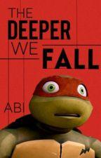 The Deeper We Fall [A TMNT Fan Fiction]  by SirFlabsAlot98