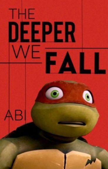 The Deeper We Fall [A TMNT Fan Fiction]