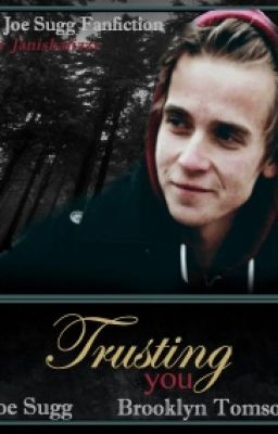 Trusting You {Joe Sugg Fanfiction}