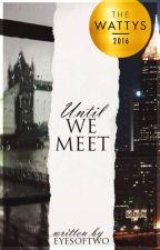Until we meet by eyesoftwo