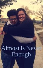 Almost is Never Enough by umakaumeajaibrooks