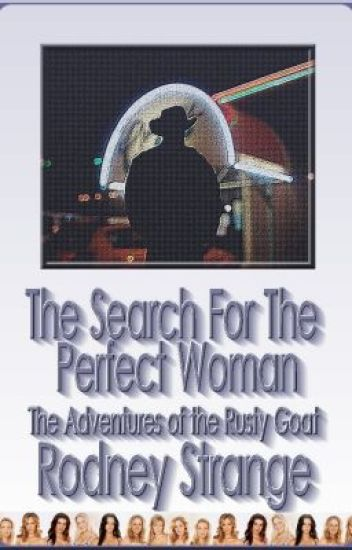 The Search for the Perfect Woman - The Adventures of the Rusty Goat