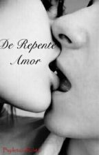 De Repente Amor(concluído) by leticiaRds12