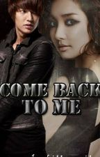 "MRB II: ""COME BACK TO ME"" (SOON TO BE PUBLISHED UNDER LIBPC) by hiddenmaiden"