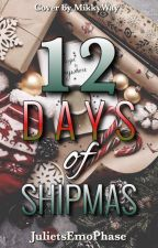 12 Days Of Shipmas (A Multi Fandom Compilation) by JulietsEmoPhase