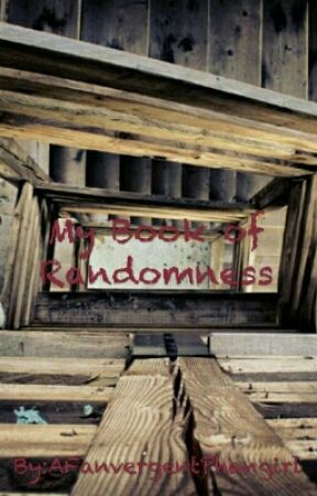 My Book of Randomness by AFanvergentPhangirl