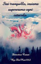 - Detective Conan - Stai tranquillo, insieme supereremo ogni ostacolo  by ShinRan4862