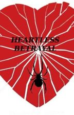 HEARTLESS BETRAYAL by misskittybell