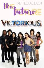 The Future... (A Victorious Fanfic) by netflixaddict61020