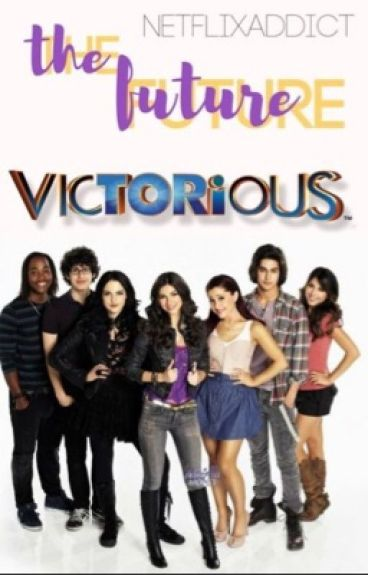 The Future... (A Victorious Fanfic)