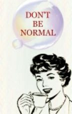 Don't Be Normal by lalalulu147