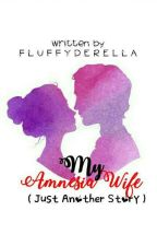 My Amnesia Wife ( Just Another Story ) by fermaine