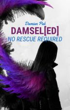 Damsel[ed]: No Rescue Required| ON HOLD UNTIL JUNE 4th by HeroBreaker