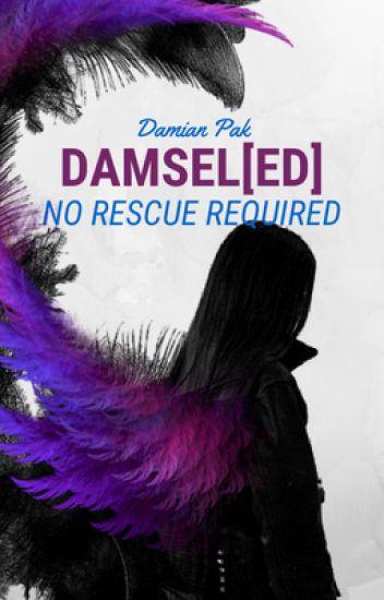 Damsel[ed]: No Rescue Required